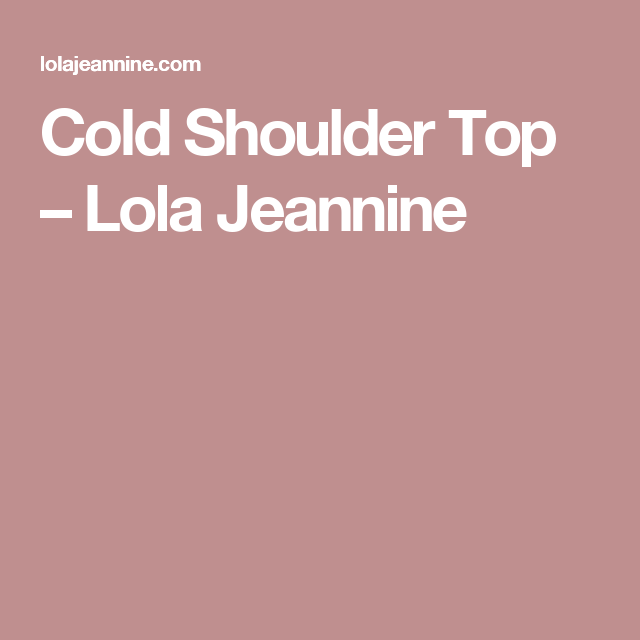 1e5f4a673ea46 Cold Shoulder Top – Lola Jeannine