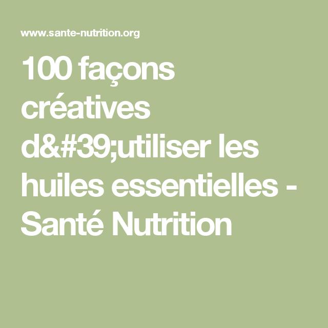 100 façons créatives d'utiliser les huiles essentielles - Santé Nutrition