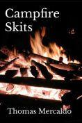 Title: Campfire Skits: A collection of over 100 fireside skits, Author: Thomas Mercaldo