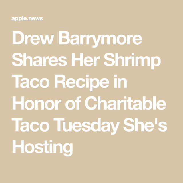 Drew Barrymore Shares Her Shrimp Taco Recipe in Honor of Charitable Taco Tuesday She's Hosting