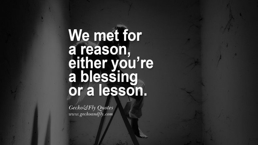 We Met For A Reason, Either You're A Blessing Or A Lesson