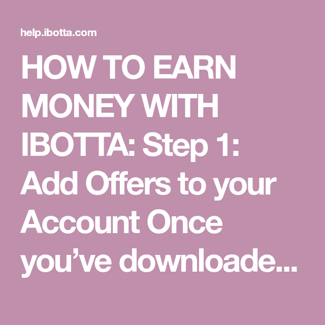 HOW TO EARN MONEY WITH IBOTTA Step 1 Add Offers to your