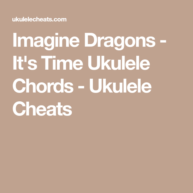 Imagine Dragons Its Time Ukulele Chords Ukulele Cheats