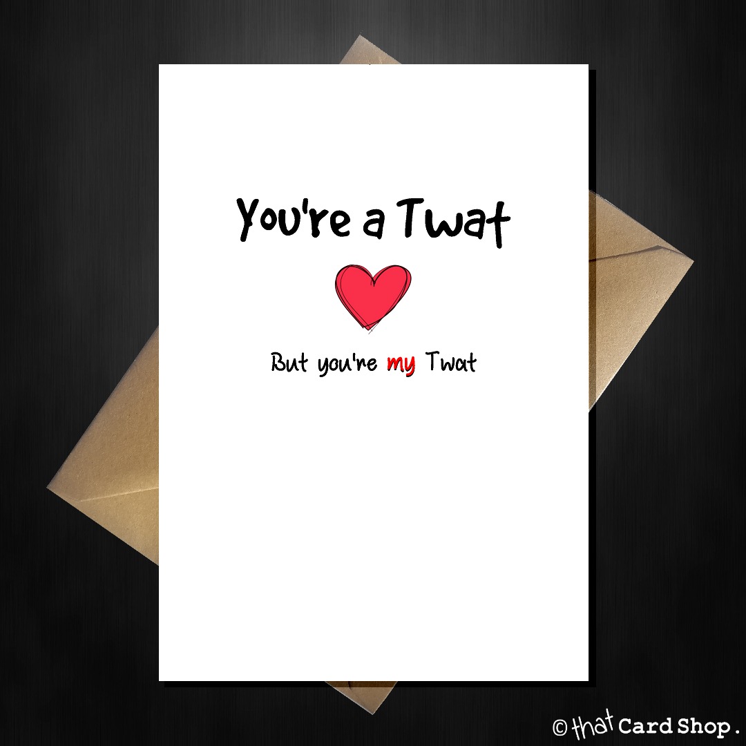 Rude greetings card for your lover youre a twat but youre my rude greetings card for your lover youre a twat but youre kristyandbryce Gallery