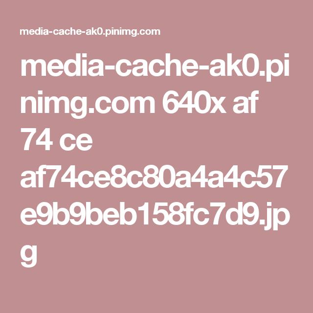 media-cache-ak0.pinimg.com 640x af 74 ce af74ce8c80a4a4c57e9b9beb158fc7d9.jpg