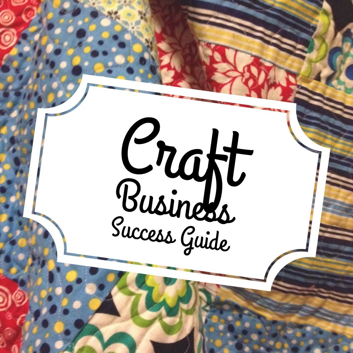Craft Business Success Guide Free Download to help you build your craft business