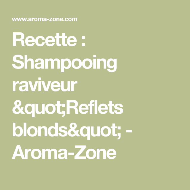 "Recette : Shampooing raviveur ""Reflets blonds""  - Aroma-Zone"