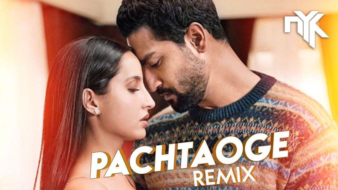 Pachtaoge Dj Nyk Remix Arijit Singh Vicky Kaushal Nora Fatehi Remix Dj New Hindi Songs