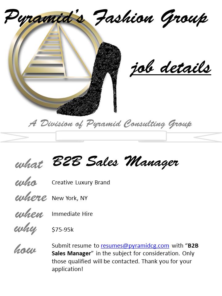 Fashion - B2B Sales Manager - Creative Luxury Brand- $75-95K - NY Apply here: http://www.pyramidfashion.com/jobdetails.php?jobid=2215