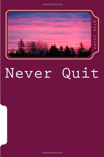 Never Quit: Poetry by carol Bird http://www.amazon.com/dp/1499277504/ref=cm_sw_r_pi_dp_RB8axb0YG2XZH
