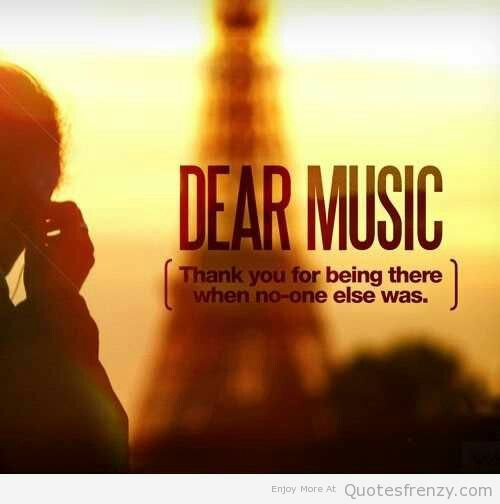 Sometimes it's all you got.  Thank you God for music!