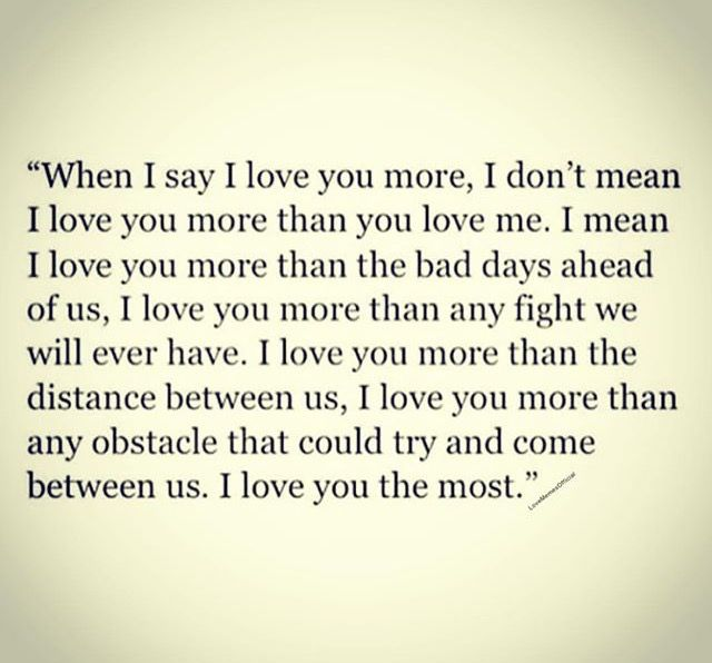 I Love You More Than All The Bad Days To Come I Love You Most Love You More Love You More Than Say I Love You