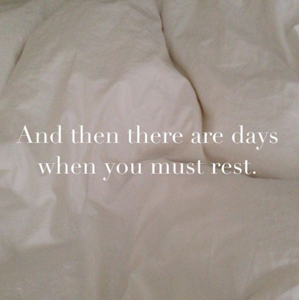 Random Thoughts on a Sick Day Rest day quotes, True
