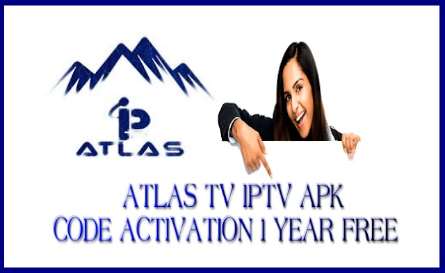 DOWNLOAD FREE APK ATLAS IPTV WITH CODE ACTIVATION VALID FOR