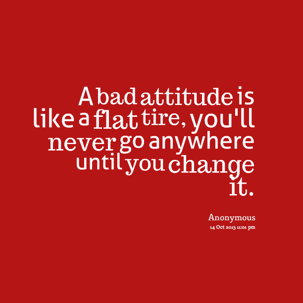 Your Bad Attitude Quotes Google Search Bad Attitude Quotes Bad Attitude Attitude Quotes