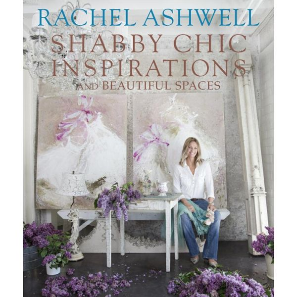 Rachel Ashwell Shabby Chic Couture Inspirations
