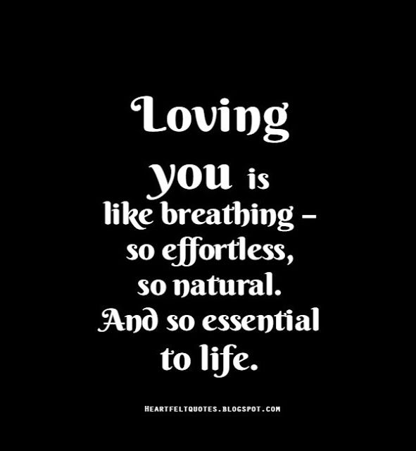 Heartfelt Quotes Loving You Is Like Breathing So Effortless So Impressive Natural Love Quotes