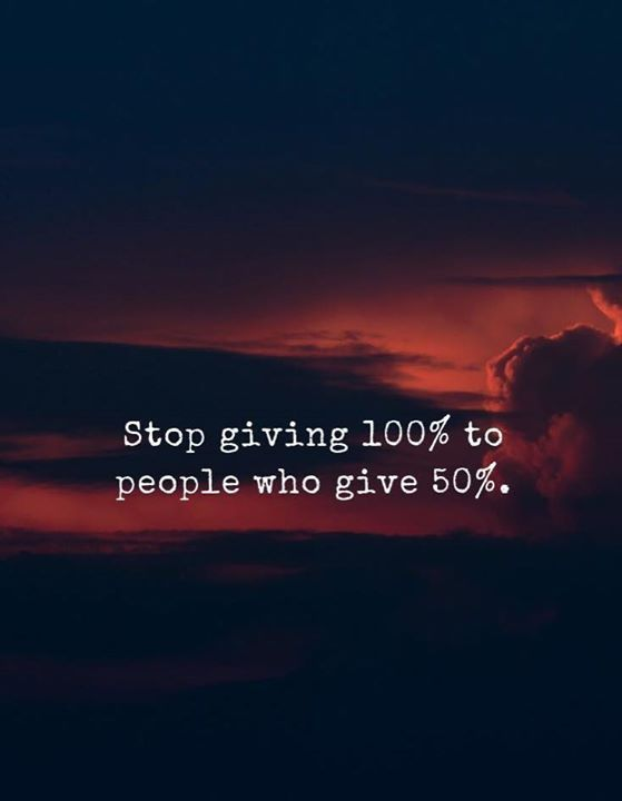 Stop giving 100% to people who give 50%  is part of Inspirational quotes -