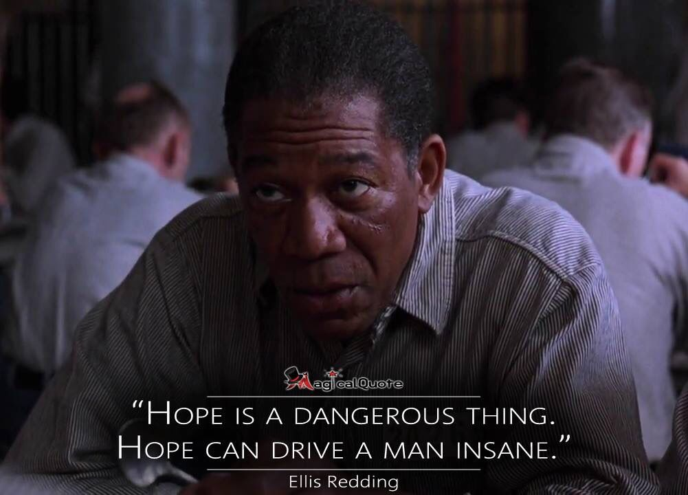 Hope is dangerous