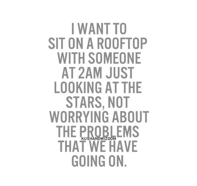 Rooftop Quotes I Want To Sit On The Rooftop With Someone At 2Am Just Looking At The