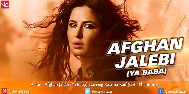 Asrar Afghan Jalebi Ya Baba Starring Katrina Kaif Ost Phantom Katrina Kaif Katrina Afghan