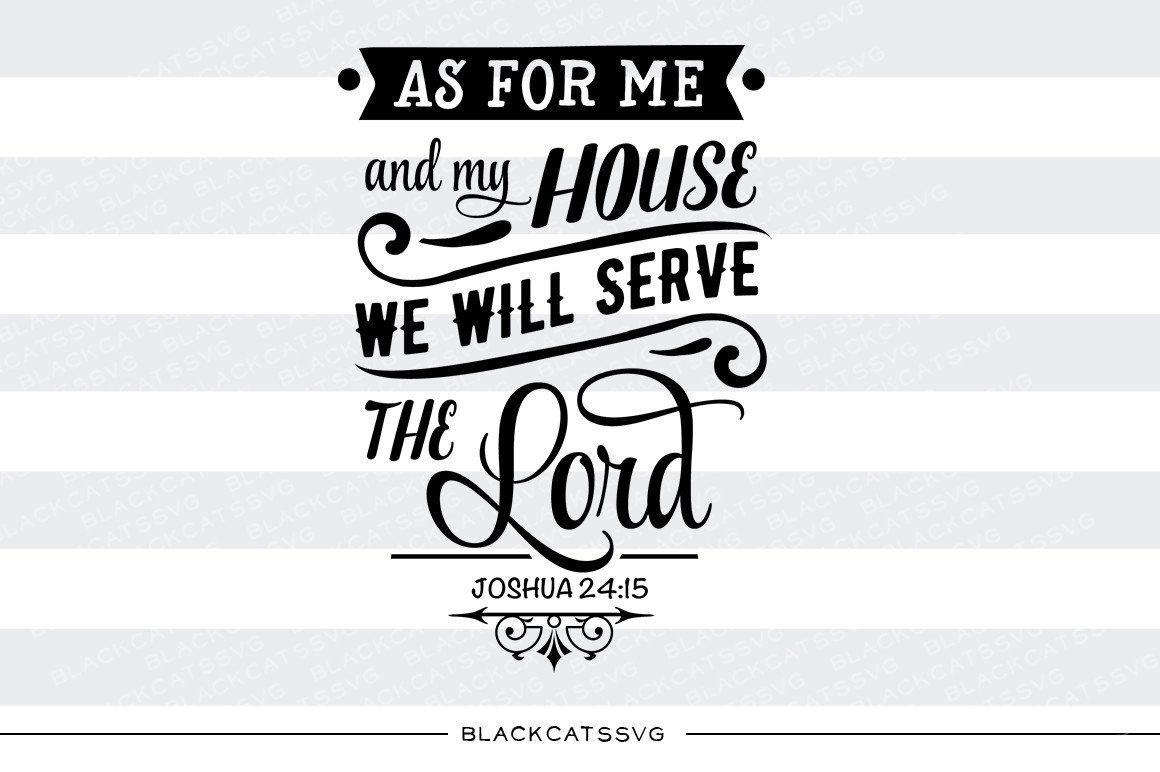 , As for me and my House we will serve the Lord SVG file Cutting File Clipart in Svg, Eps, Dxf, Png for Cricut & Silhouette svg, Family Blog 2020, Family Blog 2020