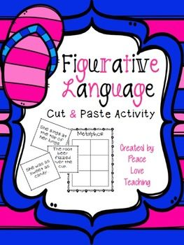 A fun hands on cut-and-paste activity that will require students to read, sort, and glue examples of figurative language in the correct place. They need to decide which type of figurative language the example is: alliteration, metaphor, simile, onomatopoeia, idiom, hyperbole, and personification.