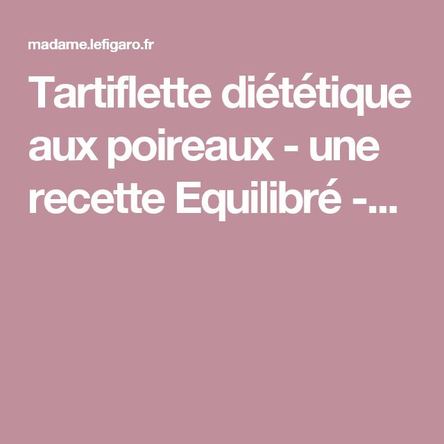 Tartiflette diététique aux poireaux - une recette Equilibré -...