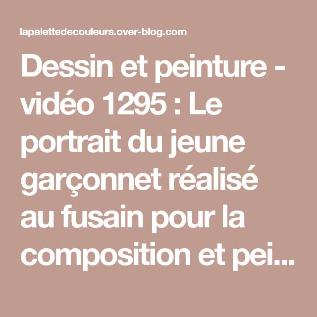 Dessin et peinture - vidéo 1295 : Le portrait du jeune garçonnet réalisé au fusain pour la composition et peint à l'huile pour sa réalisation. - Le blog de lapalettedecouleurs.over-blog.com