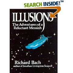 Illusions by Richard Bach - this book changed my life. ALL TIME FAVORITE BOOK