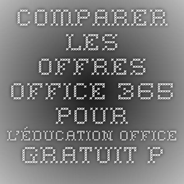 Comparer les offres office 365 pour l 39 ducation office gratuit pour les enseignants ecole - Office pour les enseignant ...