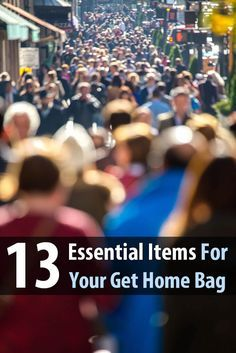 Get home bags are designed to get you home safely in case of a disaster that brings traffic to a standstill. Here are 13 essential items it should have.