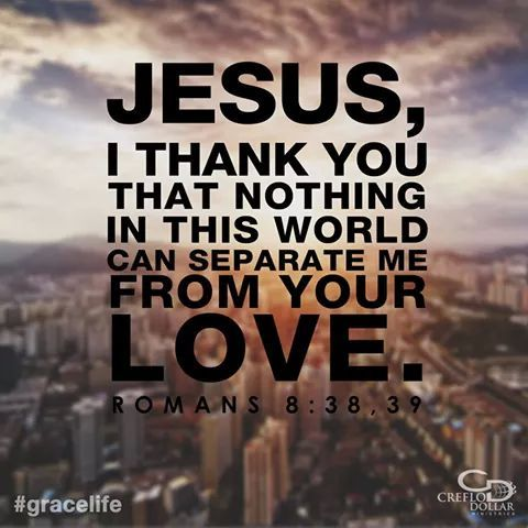 Jesus I thank you that nothing in this world can separate me from your love.-#Christ #quote