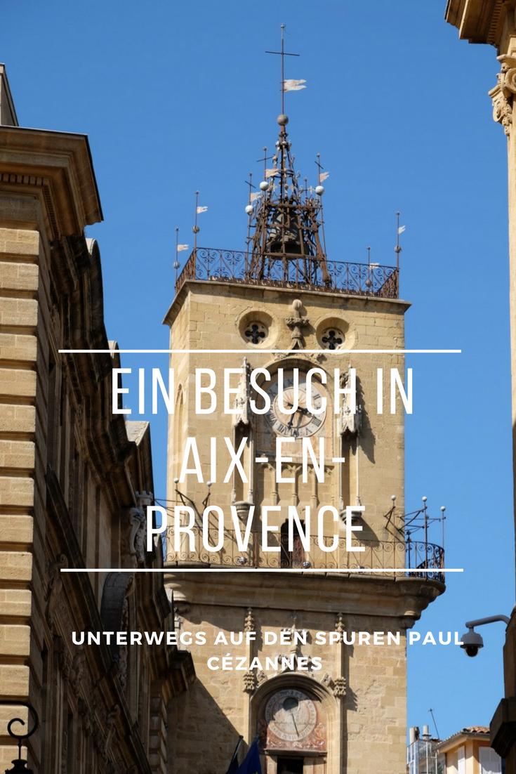 Ein Besuch in Aix-en-Provence – Unterwegs auf den Spuren Paul Cézannes