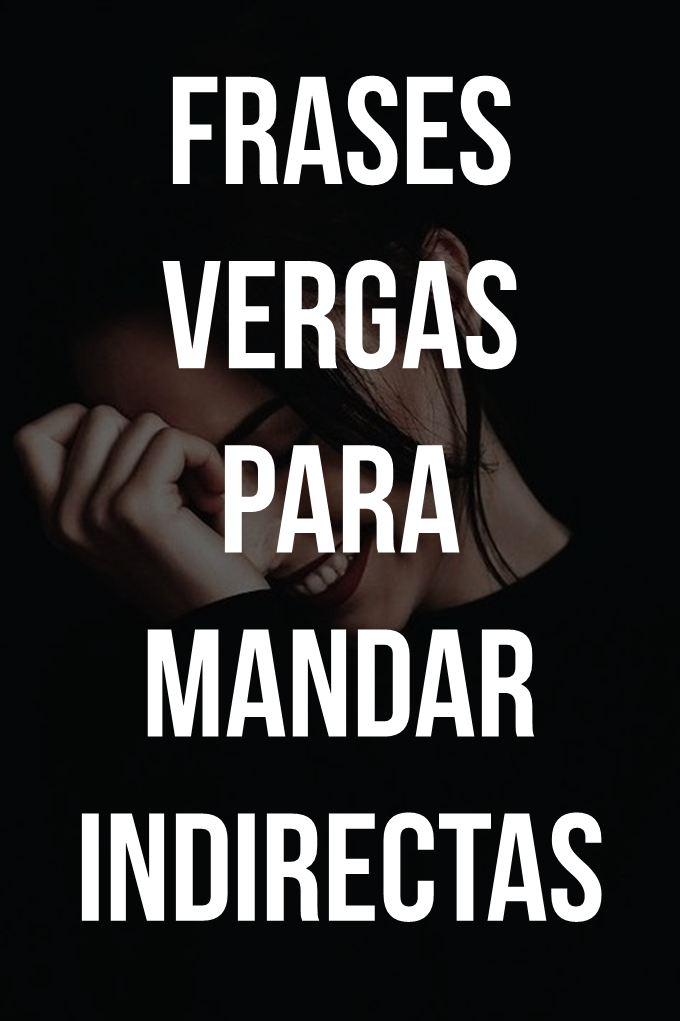 Frases Vergas Para Mandar Indirectas Frases Para Mandar