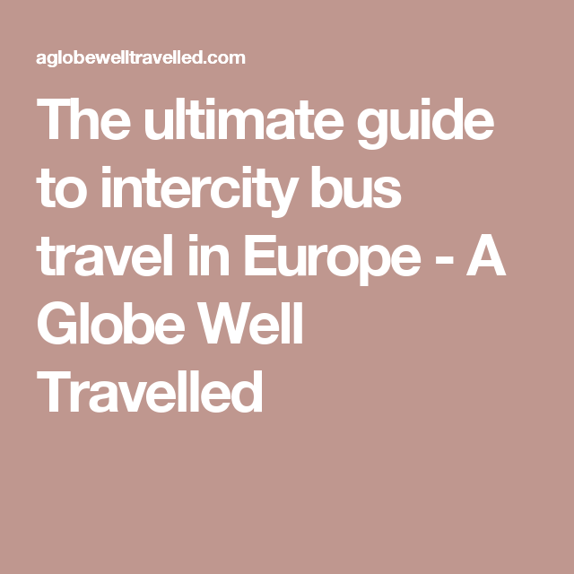 The ultimate guide to intercity bus travel in Europe - A Globe Well Travelled