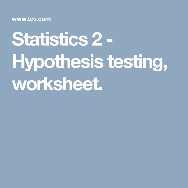 Statistics   Hypothesis Testing Worksheet  Statistics