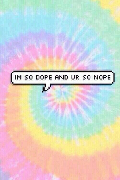 Im so dope and ur so nope some kinda words quotes - Dope quotes tumblr ...