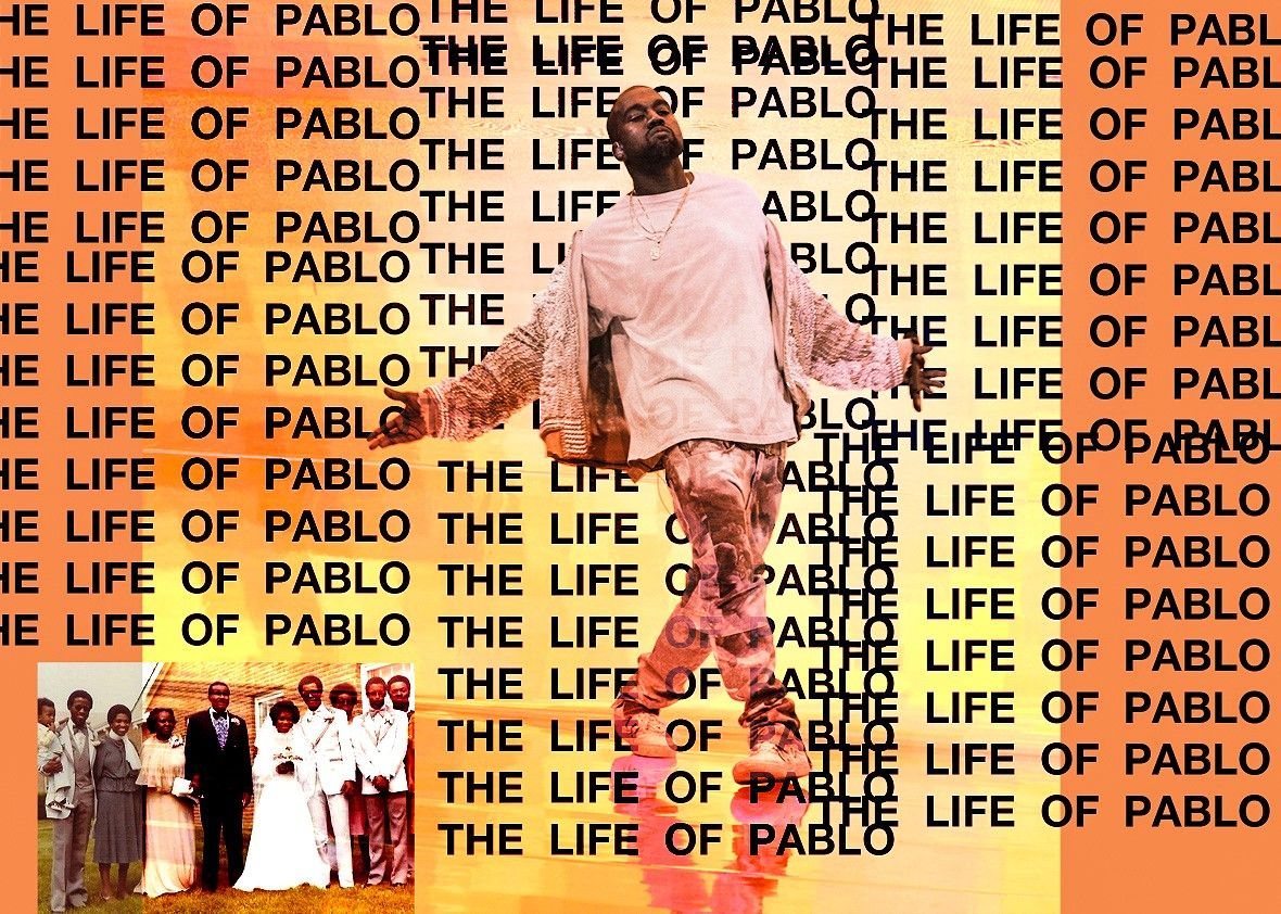 Kanye West S The Life Of Pablo Is An Attack On The Very Idea Of The Album Pablo Kanye West Life