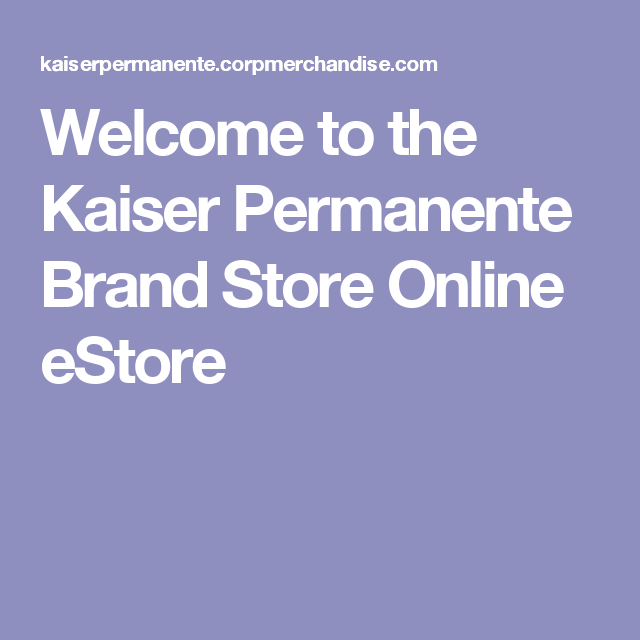 Kaiser Permanente Quote Amusing Welcome To The Kaiser Permanente Brand Store Online Estore  Brand