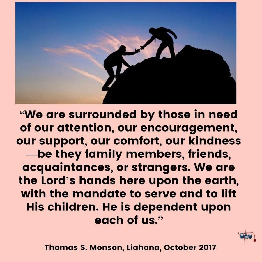 U201cWe Are Surrounded By Those In Need Of Our Attention, Our Encouragement,  Our · Encouraging SayingsPresident MonsonKindness QuotesDaily ...