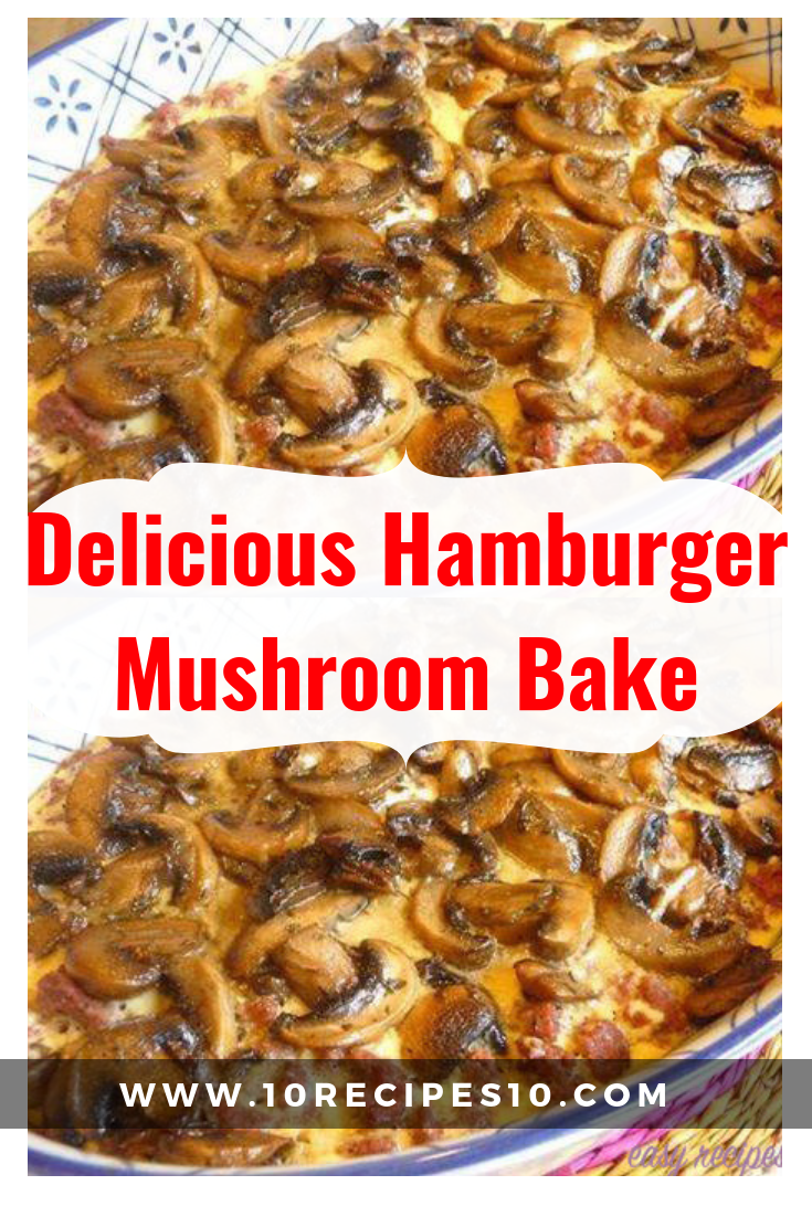 Delicious Hamburger Mushroom Bake Beef And Mushroom Recipe Stuffed Mushrooms Recipes