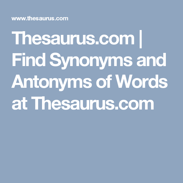 Thesaurus Com Find Synonyms And Antonyms Of Words At Thesaurus Com Synonyms And Antonyms Online Thesaurus Antonyms