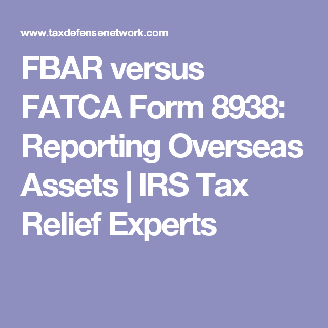 Fbar Versus Fatca Form 8938 Reporting Overseas Assets Irs Tax