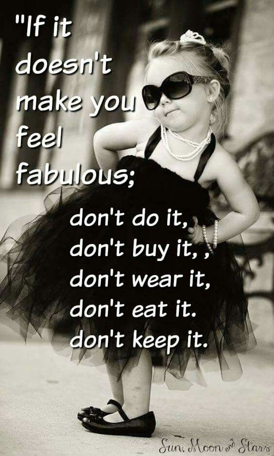 If it doesn't make you feel fabulous