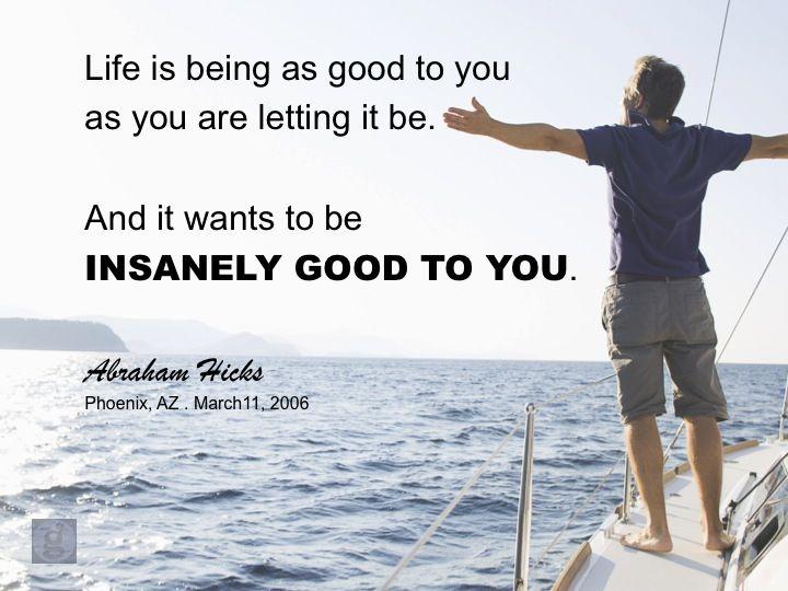 #AbrahamHicksQuote #FeelGood #GoodtoYou