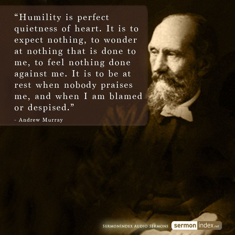 """""""Humility is perfect quietness of heart. It is to expect ..."""