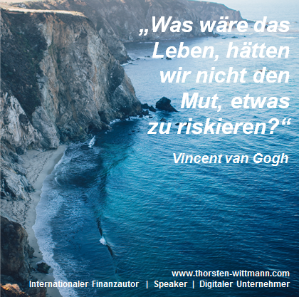 """""""Was wäre das Leben, hätten wir nicht den Mut, etwas zu riskieren?"""" - Vincent van Gogh"""