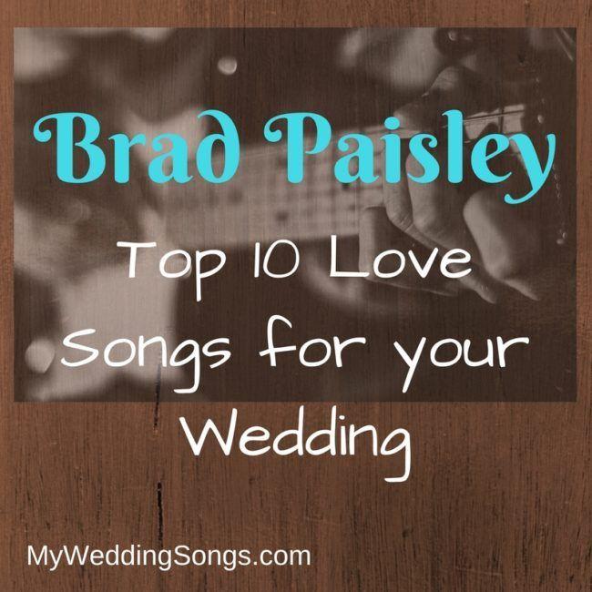 Brad Paisley Love Songs For Weddings Top 10 Song List Country Love Songs Quotes Country Love Song Lyrics Country Wedding Songs