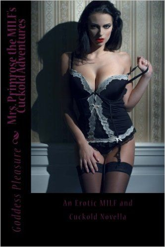 Mrs. Primrose the MILF's Cuckold Adventures: An explicit and erotic novella  for adults only